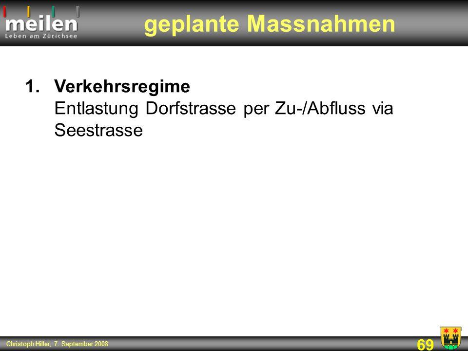 69 Christoph Hiller, 7. September 2008 1.Verkehrsregime Entlastung Dorfstrasse per Zu-/Abfluss via Seestrasse geplante Massnahmen