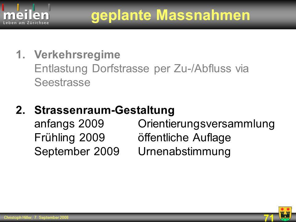 71 Christoph Hiller, 7. September 2008 1.Verkehrsregime Entlastung Dorfstrasse per Zu-/Abfluss via Seestrasse 2.Strassenraum-Gestaltung anfangs 2009Or