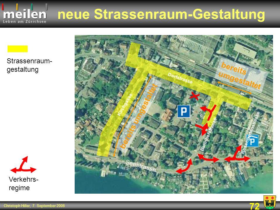 72 Christoph Hiller, 7. September 2008 neue Strassenraum-Gestaltung Seestrasse X Verkehrs- regime Strassenraum- gestaltung bereits umgestaltet Kirchga