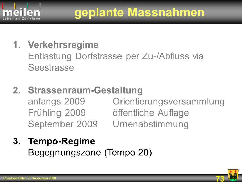 73 Christoph Hiller, 7. September 2008 1.Verkehrsregime Entlastung Dorfstrasse per Zu-/Abfluss via Seestrasse 2.Strassenraum-Gestaltung anfangs 2009Or