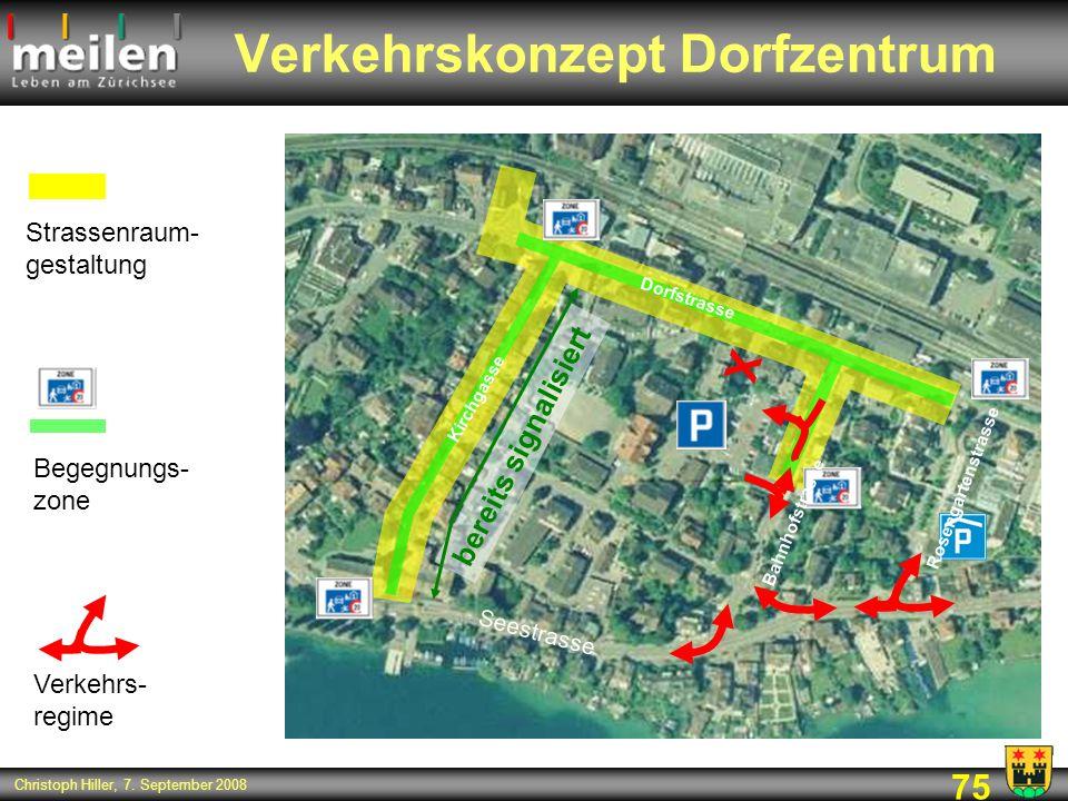 75 Christoph Hiller, 7. September 2008 Verkehrskonzept Dorfzentrum Seestrasse X Verkehrs- regime Strassenraum- gestaltung bereits signalisiert Begegnu