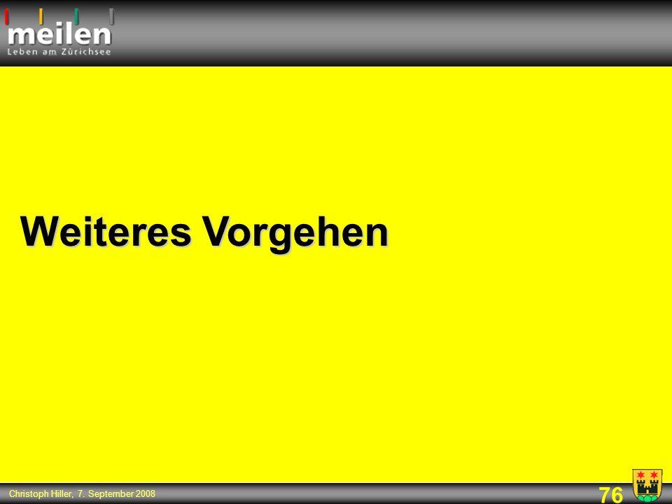 76 Christoph Hiller, 7. September 2008 Weiteres Vorgehen