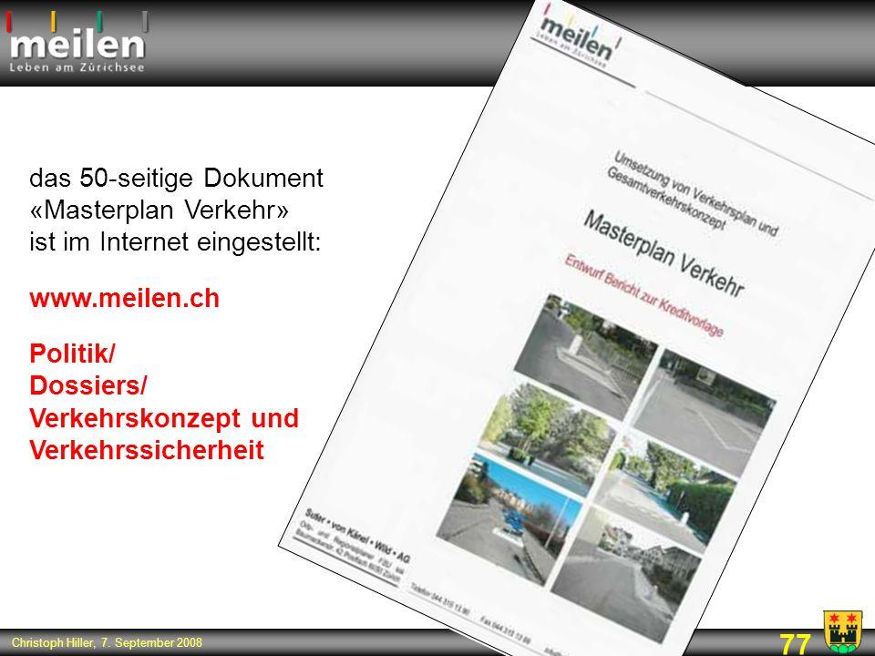 77 Christoph Hiller, 7. September 2008 das 50-seitige Dokument «Masterplan Verkehr» ist im Internet eingestellt: www.meilen.ch Politik/ Dossiers/ Verk