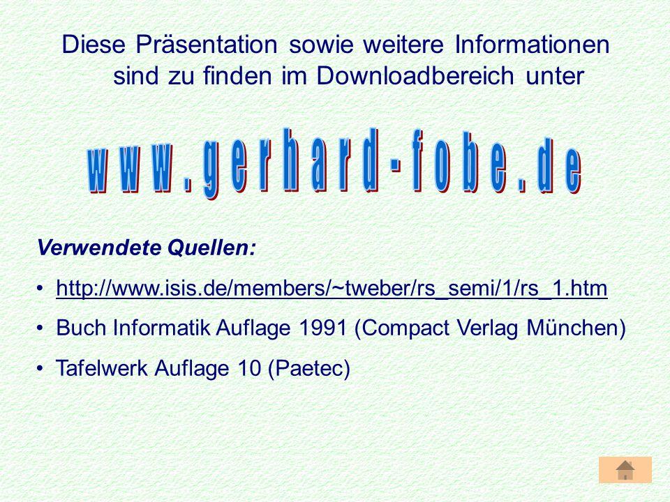 Diese Präsentation sowie weitere Informationen sind zu finden im Downloadbereich unter Verwendete Quellen: http://www.isis.de/members/~tweber/rs_semi/1/rs_1.htm Buch Informatik Auflage 1991 (Compact Verlag München) Tafelwerk Auflage 10 (Paetec)