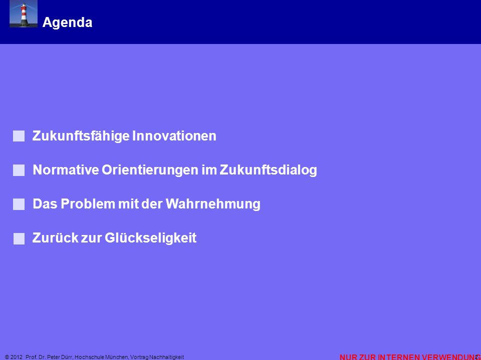 NUR ZUR INTERNEN VERWENDUNG © 2012 Prof. Dr. Peter Dürr, Hochschule München, Vortrag Nachhaltigkeit 2 Agenda Zukunftsfähige Innovationen Normative Ori