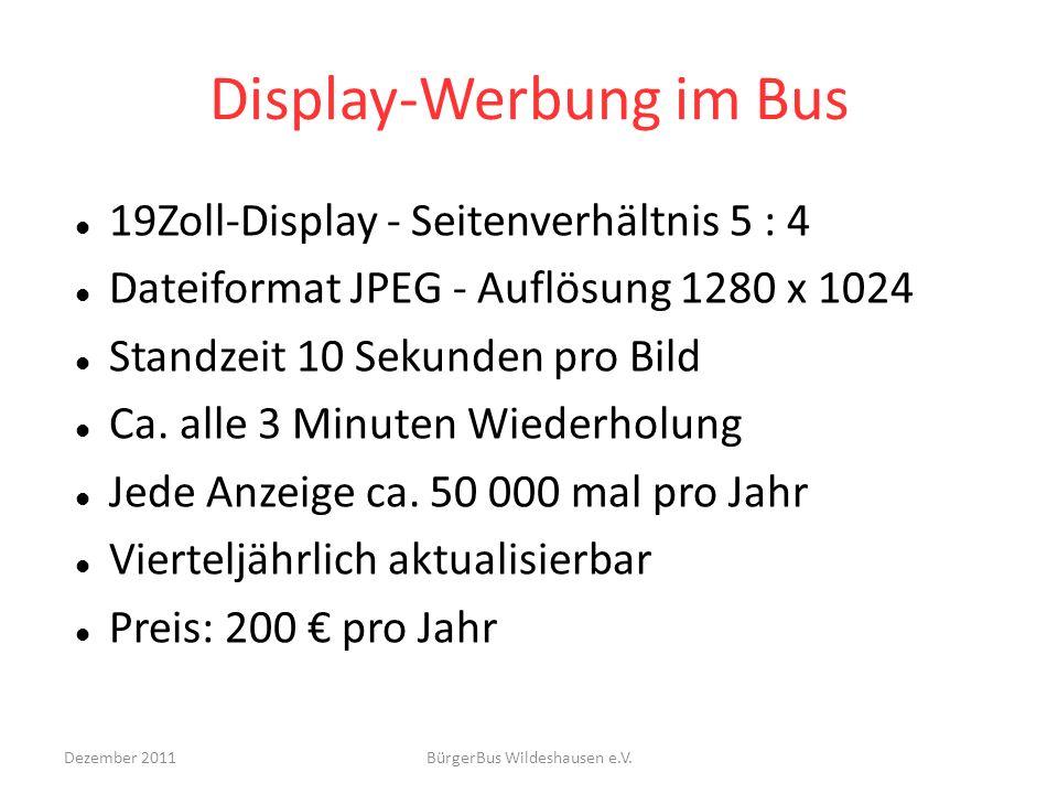 Display-Werbung im Bus 19Zoll-Display - Seitenverhältnis 5 : 4 Dateiformat JPEG - Auflösung 1280 x 1024 Standzeit 10 Sekunden pro Bild Ca. alle 3 Minu