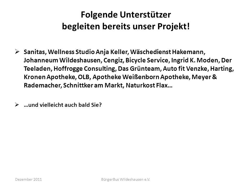 Dezember 2011BürgerBus Wildeshausen e.V. Folgende Unterstützer begleiten bereits unser Projekt! Sanitas, Wellness Studio Anja Keller, Wäschedienst Hak