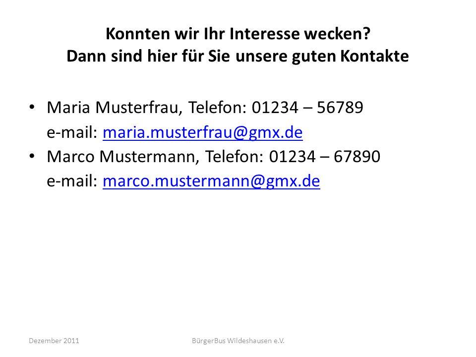 Konnten wir Ihr Interesse wecken? Dann sind hier für Sie unsere guten Kontakte Maria Musterfrau, Telefon: 01234 – 56789 e-mail: maria.musterfrau@gmx.d