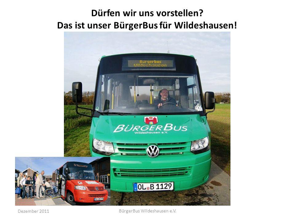 Dezember 2011 BürgerBus Wildeshausen e.V. Dürfen wir uns vorstellen? Das ist unser BürgerBus für Wildeshausen!