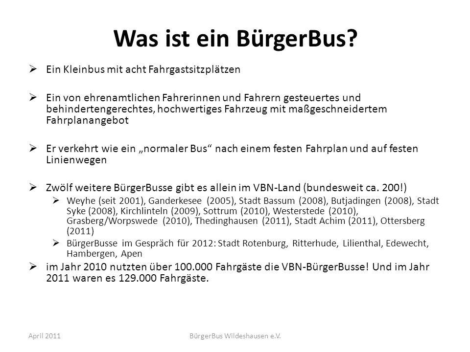 April 2011BürgerBus Wildeshausen e.V. Was ist ein BürgerBus? Ein Kleinbus mit acht Fahrgastsitzplätzen Ein von ehrenamtlichen Fahrerinnen und Fahrern