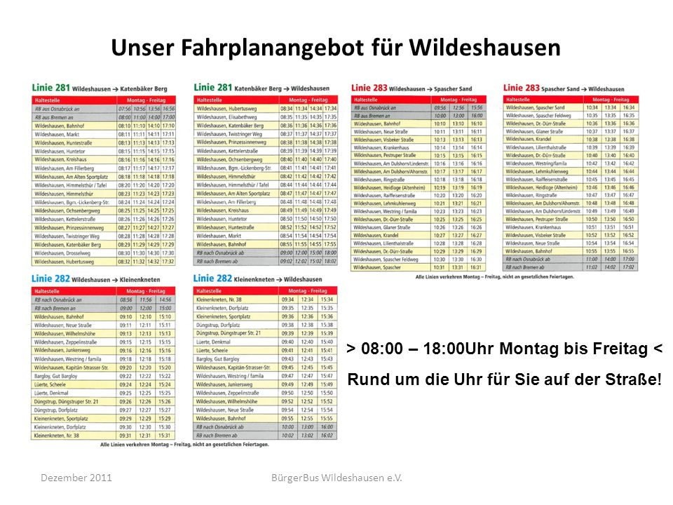 Unser Fahrplanangebot für Wildeshausen Dezember 2011BürgerBus Wildeshausen e.V. > 08:00 – 18:00Uhr Montag bis Freitag < Rund um die Uhr für Sie auf de