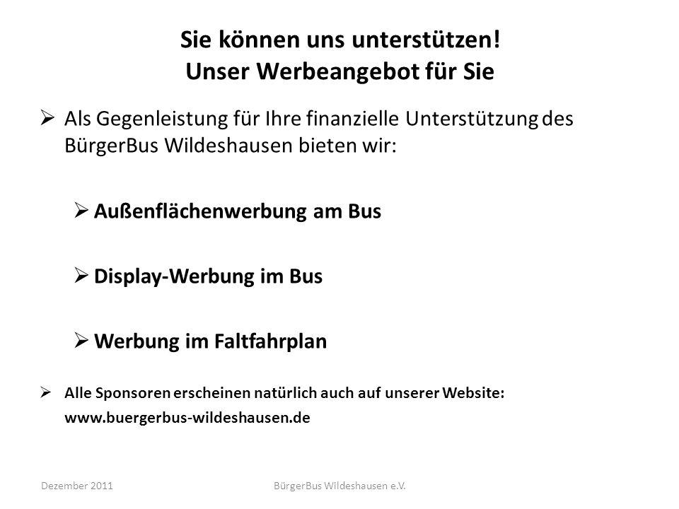Dezember 2011BürgerBus Wildeshausen e.V. Sie können uns unterstützen! Unser Werbeangebot für Sie Als Gegenleistung für Ihre finanzielle Unterstützung