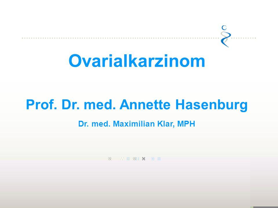 Ovarialkarzinom Prof. Dr. med. Annette Hasenburg Dr. med. Maximilian Klar, MPH