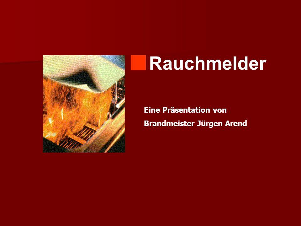 Rauchmelder Eine Präsentation von Brandmeister Jürgen Arend