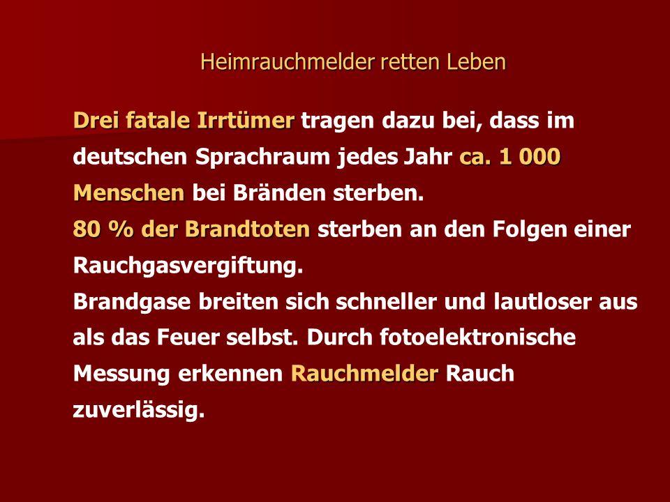 Heimrauchmelder retten Leben Drei fatale Irrtümer ca. 1 000 Menschen Drei fatale Irrtümer tragen dazu bei, dass im deutschen Sprachraum jedes Jahr ca.