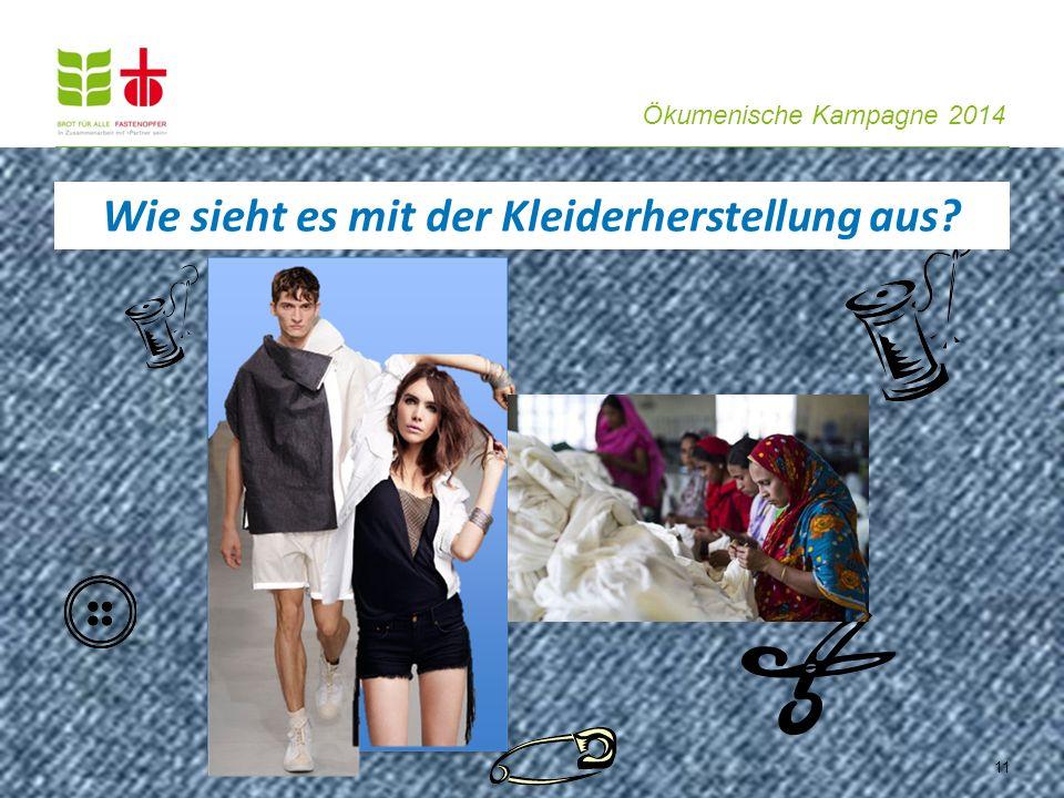 Ökumenische Kampagne 2014 11 Wie sieht es mit der Kleiderherstellung aus?