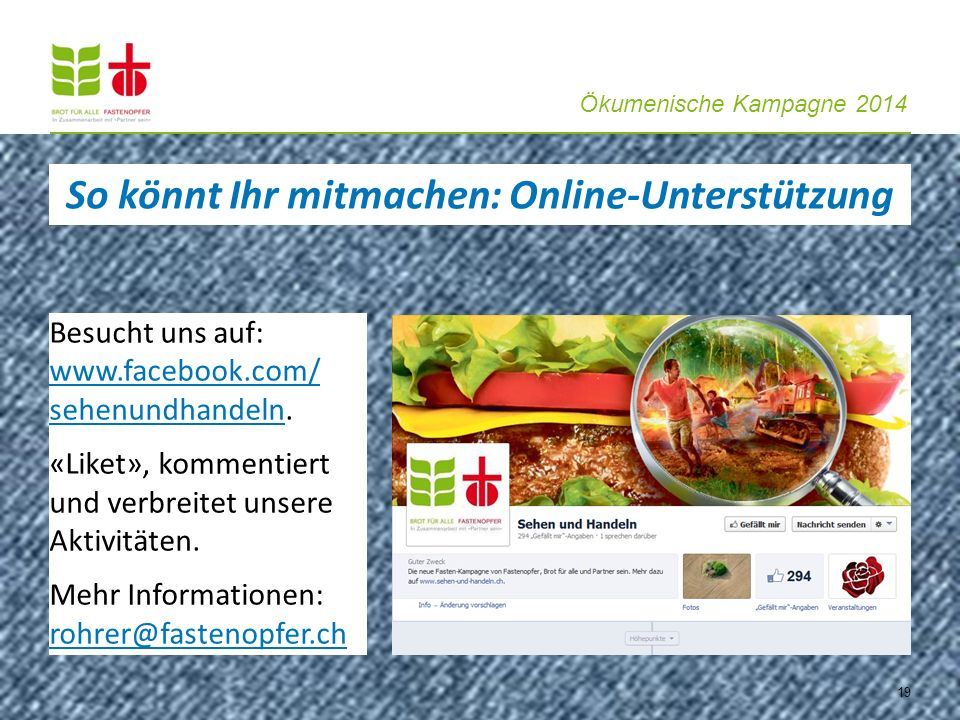 Ökumenische Kampagne 2014 19 Besucht uns auf: www.facebook.com/ sehenundhandeln. www.facebook.com/ sehenundhandeln «Liket», kommentiert und verbreitet
