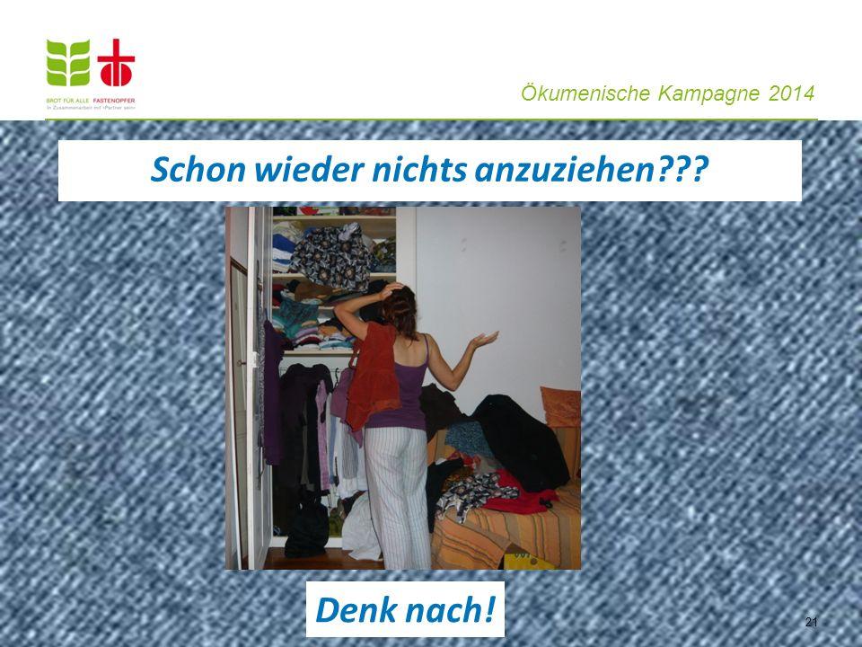 Ökumenische Kampagne 2014 Schon wieder nichts anzuziehen??? 21 Denk nach!
