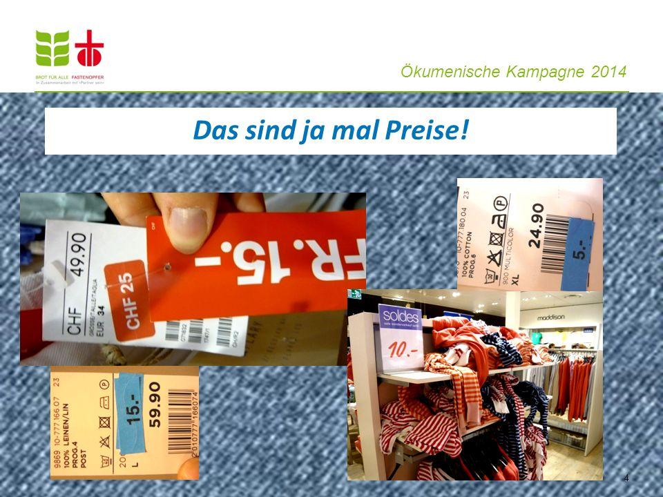 Ökumenische Kampagne 2014 15 In der Schweiz geben wir viel Geld für Kleider aus – knapp 5000 Franken pro Jahr in einer vierköpfigen Familie.
