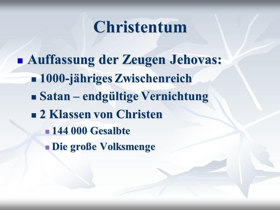 Christentum Auffassung der Zeugen Jehovas: Auffassung der Zeugen Jehovas: 1000-jähriges Zwischenreich 1000-jähriges Zwischenreich Satan – endgültige Vernichtung Satan – endgültige Vernichtung 2 Klassen von Christen 2 Klassen von Christen 144 000 Gesalbte 144 000 Gesalbte Die große Volksmenge Die große Volksmenge