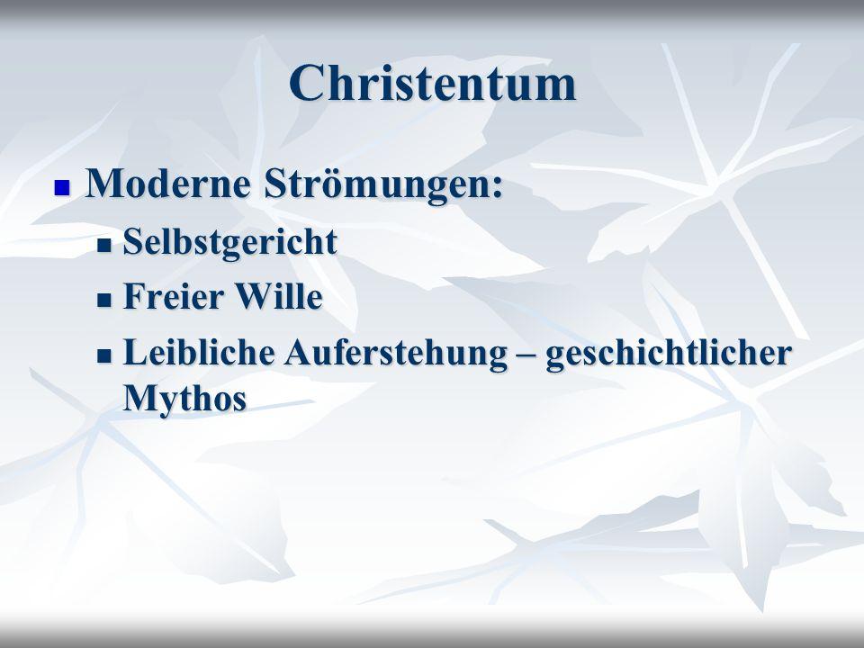 Christentum Moderne Strömungen: Moderne Strömungen: Selbstgericht Selbstgericht Freier Wille Freier Wille Leibliche Auferstehung – geschichtlicher Mythos Leibliche Auferstehung – geschichtlicher Mythos