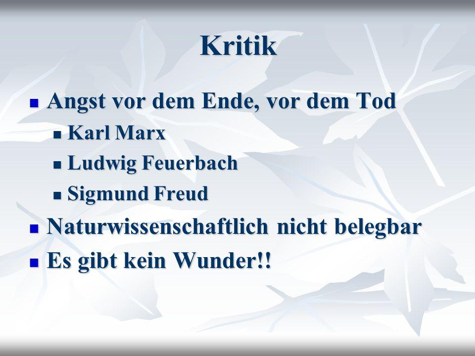 Kritik Angst vor dem Ende, vor dem Tod Angst vor dem Ende, vor dem Tod Karl Marx Karl Marx Ludwig Feuerbach Ludwig Feuerbach Sigmund Freud Sigmund Freud Naturwissenschaftlich nicht belegbar Naturwissenschaftlich nicht belegbar Es gibt kein Wunder!.