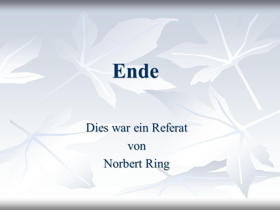 Ende Dies war ein Referat von Norbert Ring