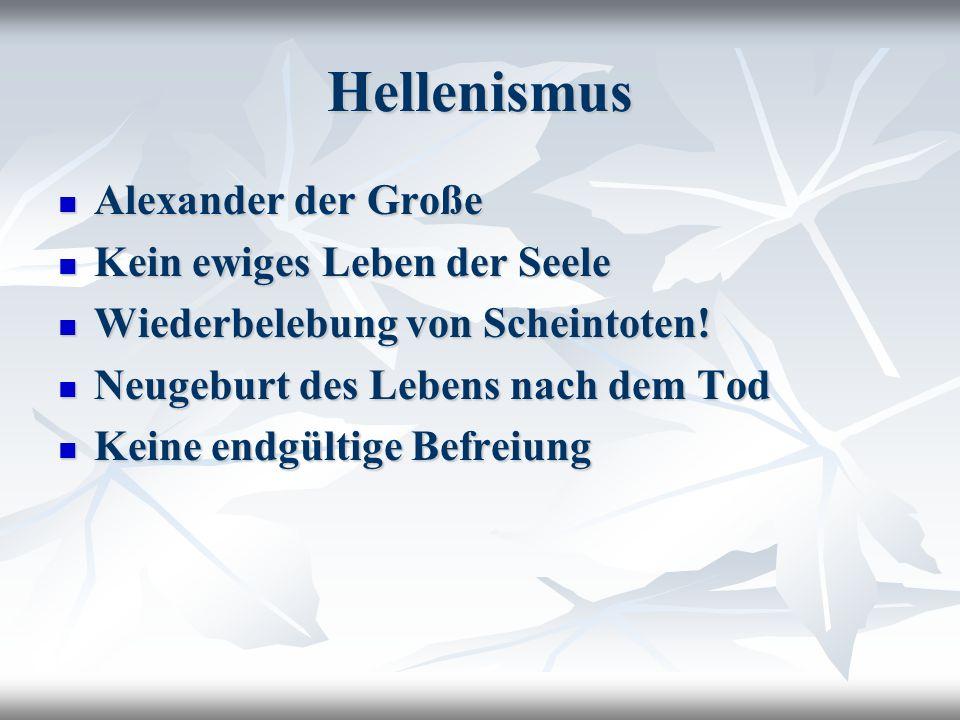 Hellenismus Alexander der Große Alexander der Große Kein ewiges Leben der Seele Kein ewiges Leben der Seele Wiederbelebung von Scheintoten.
