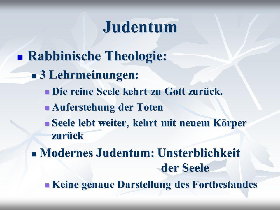 Judentum Rabbinische Theologie: Rabbinische Theologie: 3 Lehrmeinungen: 3 Lehrmeinungen: Die reine Seele kehrt zu Gott zurück.