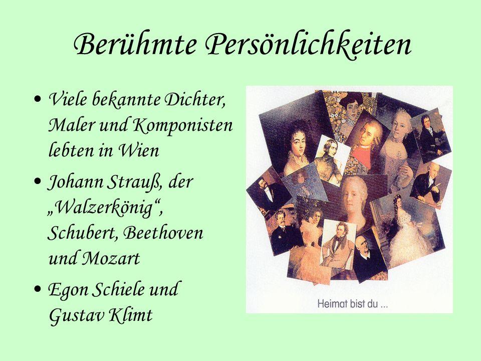Berühmte Persönlichkeiten Viele bekannte Dichter, Maler und Komponisten lebten in Wien Johann Strauß, der Walzerkönig, Schubert, Beethoven und Mozart