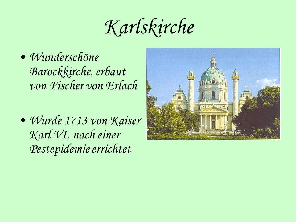 Karlskirche Wunderschöne Barockkirche, erbaut von Fischer von Erlach Wurde 1713 von Kaiser Karl VI. nach einer Pestepidemie errichtet