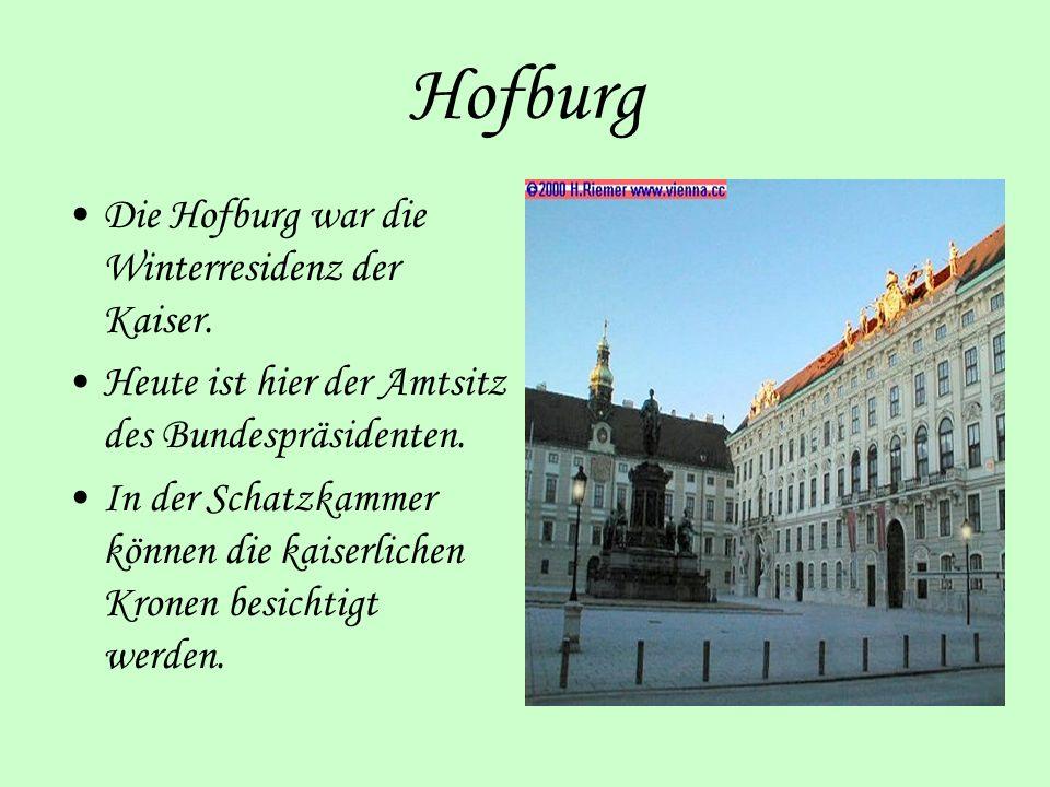 Hofburg Die Hofburg war die Winterresidenz der Kaiser. Heute ist hier der Amtsitz des Bundespräsidenten. In der Schatzkammer können die kaiserlichen K