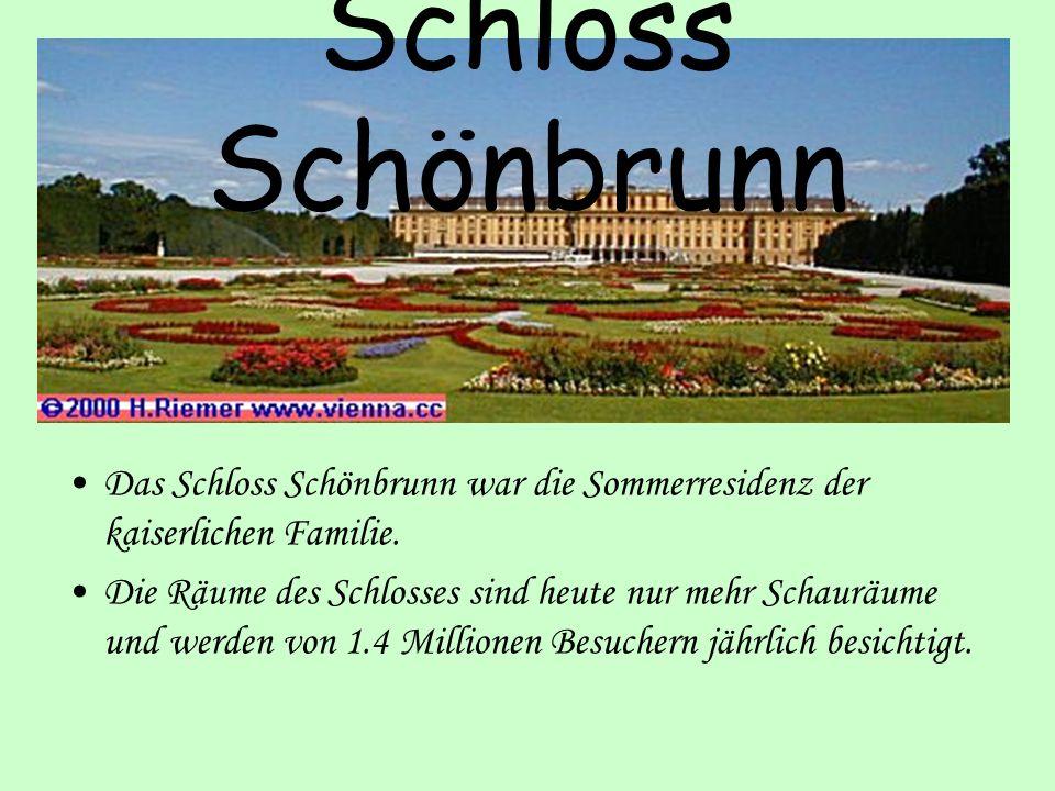 Schloss Schönbrunn Das Schloss Schönbrunn war die Sommerresidenz der kaiserlichen Familie. Die Räume des Schlosses sind heute nur mehr Schauräume und