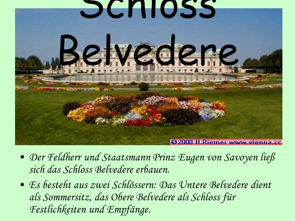 Schloss Belvedere Der Feldherr und Staatsmann Prinz Eugen von Savoyen ließ sich das Schloss Belvedere erbauen. Es besteht aus zwei Schlössern: Das Unt