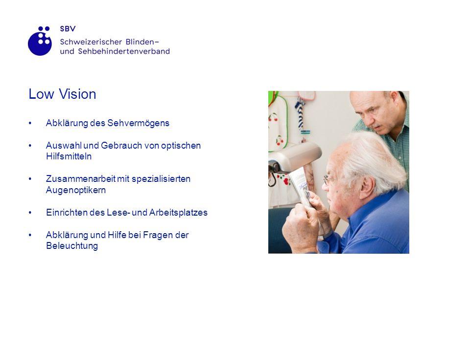 Low Vision Abklärung des Sehvermögens Auswahl und Gebrauch von optischen Hilfsmitteln Zusammenarbeit mit spezialisierten Augenoptikern Einrichten des Lese- und Arbeitsplatzes Abklärung und Hilfe bei Fragen der Beleuchtung