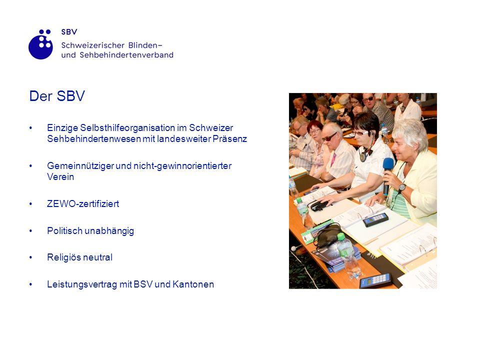 Der SBV Einzige Selbsthilfeorganisation im Schweizer Sehbehindertenwesen mit landesweiter Präsenz Gemeinnütziger und nicht-gewinnorientierter Verein ZEWO-zertifiziert Politisch unabhängig Religiös neutral Leistungsvertrag mit BSV und Kantonen