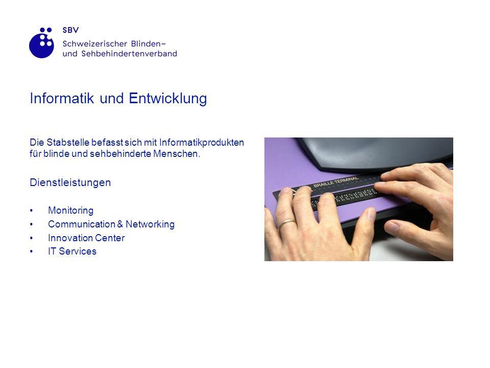 Informatik und Entwicklung Die Stabstelle befasst sich mit Informatikprodukten für blinde und sehbehinderte Menschen.