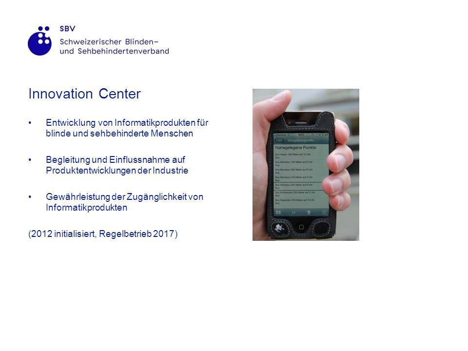 Innovation Center Entwicklung von Informatikprodukten für blinde und sehbehinderte Menschen Begleitung und Einflussnahme auf Produktentwicklungen der Industrie Gewährleistung der Zugänglichkeit von Informatikprodukten (2012 initialisiert, Regelbetrieb 2017)