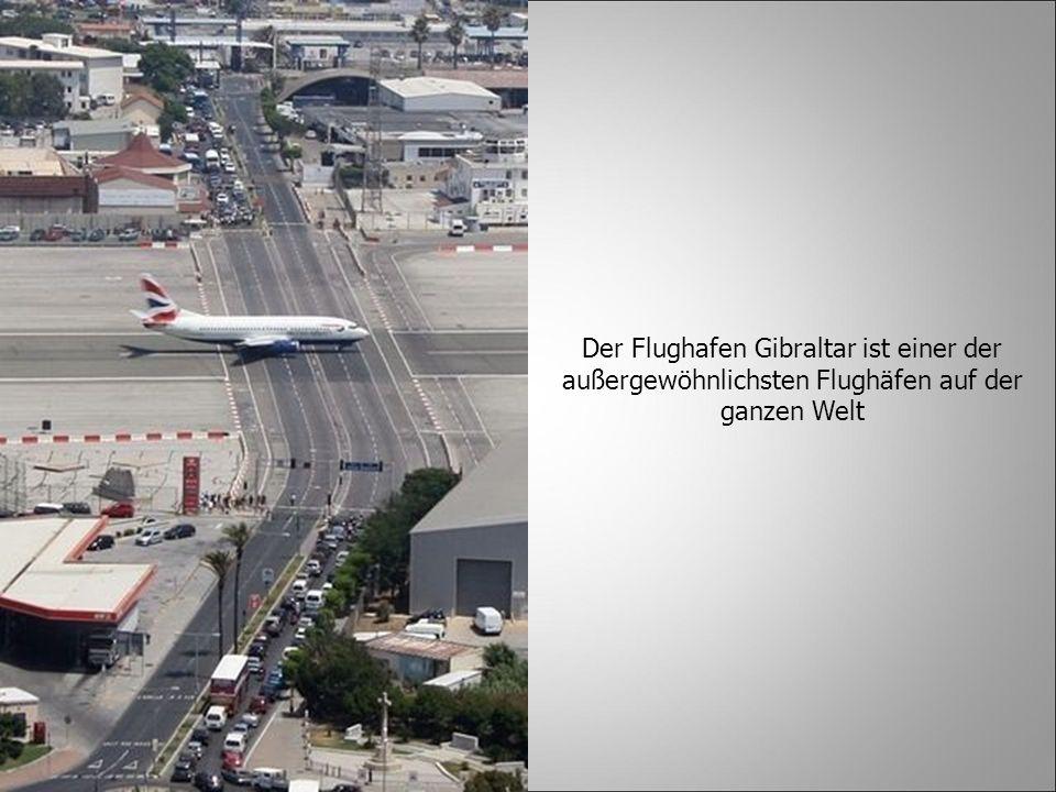 Der Flughafen Gibraltar ist einer der außergewöhnlichsten Flughäfen auf der ganzen Welt