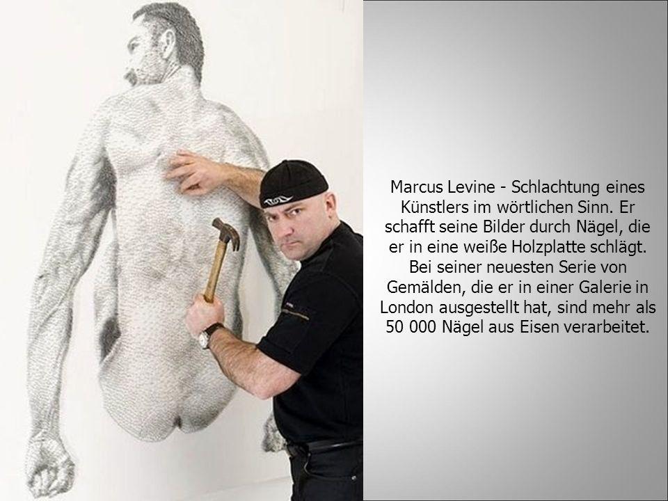 Marcus Levine - Schlachtung eines Künstlers im wörtlichen Sinn. Er schafft seine Bilder durch Nägel, die er in eine weiße Holzplatte schlägt. Bei sein