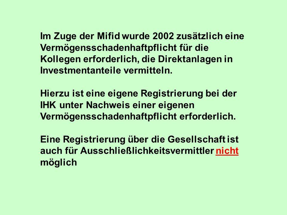 Im Zuge der Mifid wurde 2002 zusätzlich eine Vermögensschadenhaftpflicht für die Kollegen erforderlich, die Direktanlagen in Investmentanteile vermitt