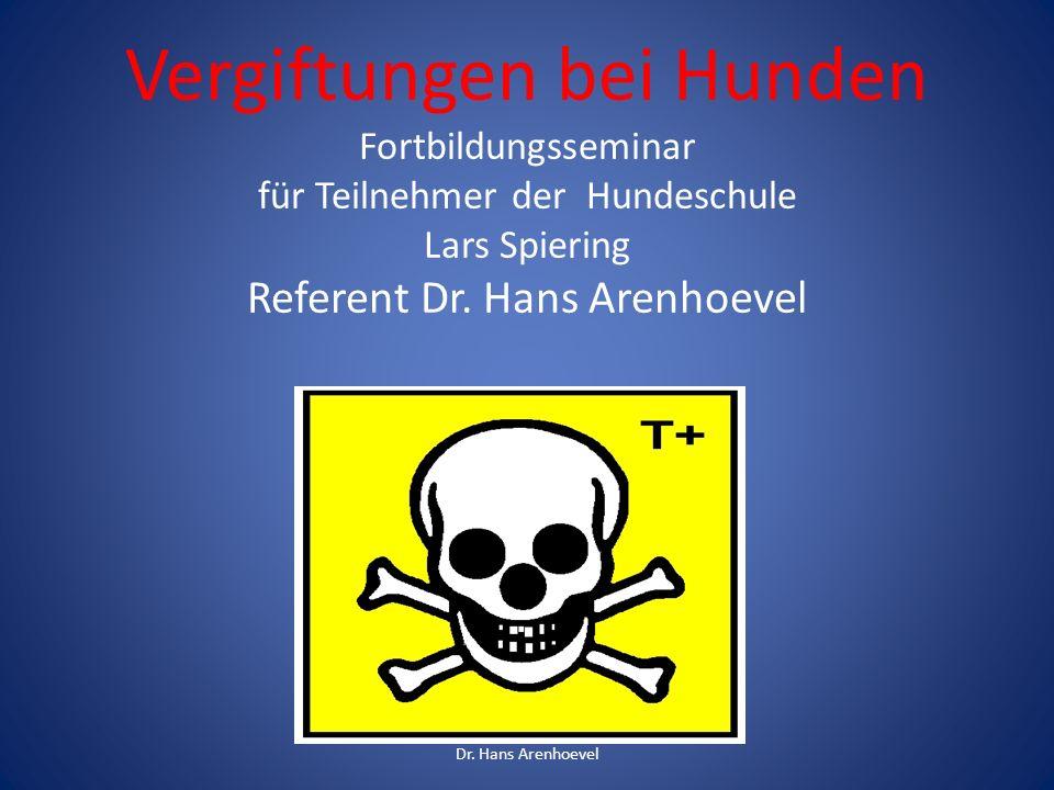 Vergiftungen bei Hunden Fortbildungsseminar für Teilnehmer der Hundeschule Lars Spiering Referent Dr. Hans Arenhoevel Dr. Hans Arenhoevel