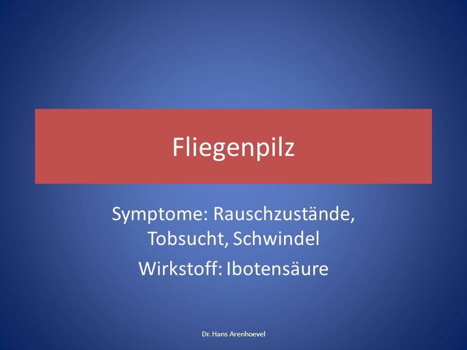 Fliegenpilz Symptome: Rauschzustände, Tobsucht, Schwindel Wirkstoff: Ibotensäure Dr. Hans Arenhoevel