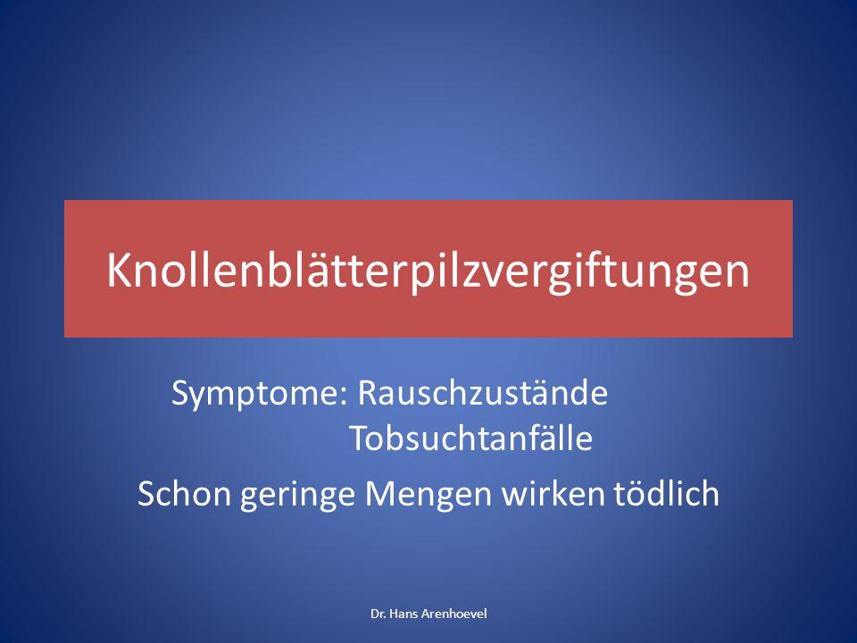 Knollenblätterpilzvergiftungen Symptome: Rauschzustände Tobsuchtanfälle Schon geringe Mengen wirken tödlich Dr. Hans Arenhoevel