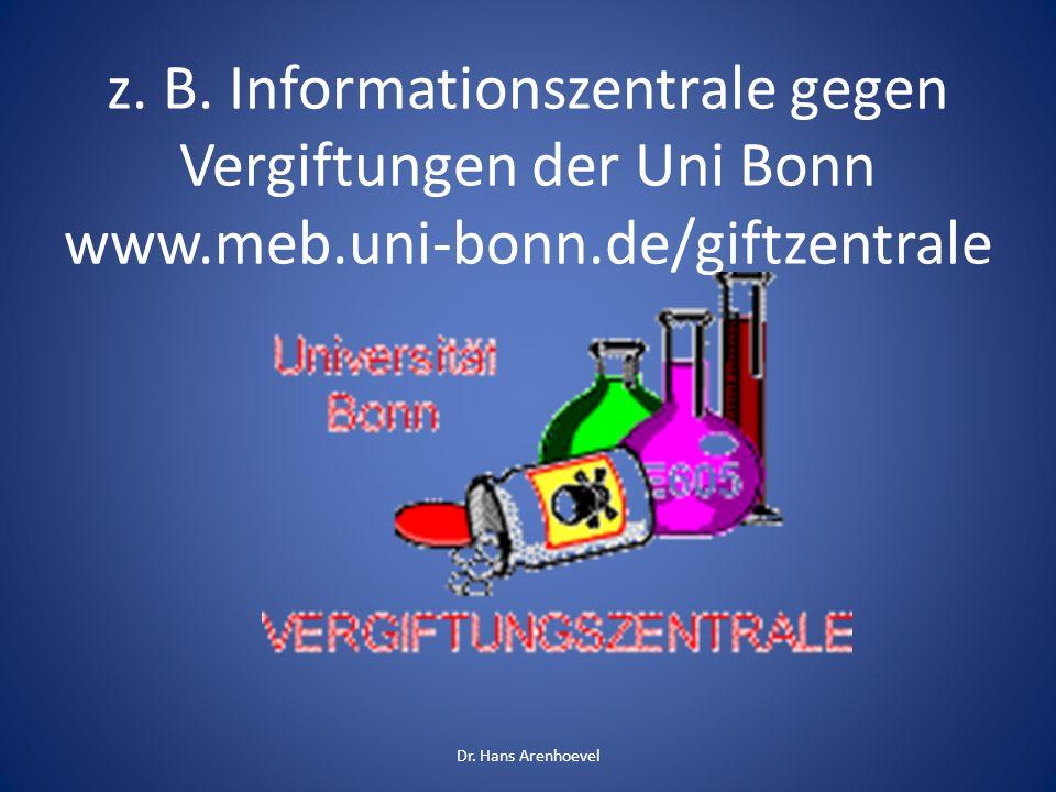 z. B. Informationszentrale gegen Vergiftungen der Uni Bonn www.meb.uni-bonn.de/giftzentrale Dr. Hans Arenhoevel
