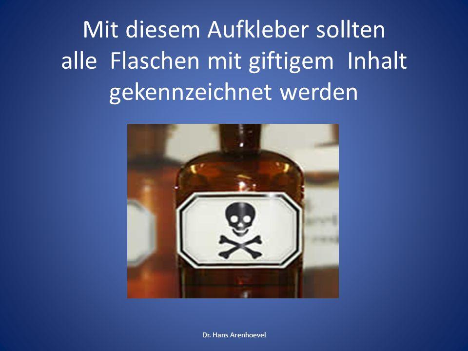 Mit diesem Aufkleber sollten alle Flaschen mit giftigem Inhalt gekennzeichnet werden Dr. Hans Arenhoevel