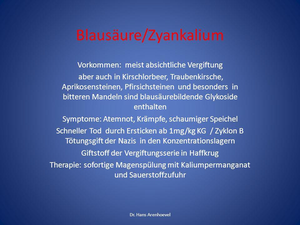 Blausäure/Zyankalium Vorkommen: meist absichtliche Vergiftung aber auch in Kirschlorbeer, Traubenkirsche, Aprikosensteinen, Pfirsichsteinen und besond