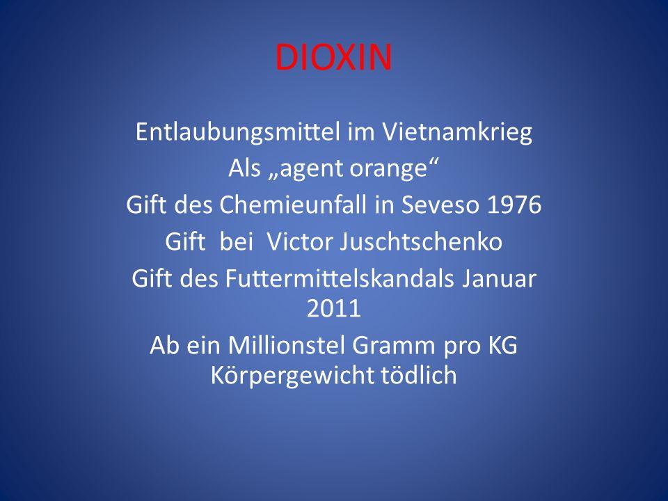 DIOXIN Entlaubungsmittel im Vietnamkrieg Als agent orange Gift des Chemieunfall in Seveso 1976 Gift bei Victor Juschtschenko Gift des Futtermittelskan