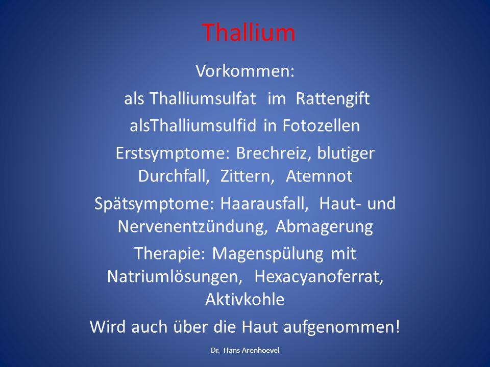 Thallium Vorkommen: als Thalliumsulfat im Rattengift alsThalliumsulfid in Fotozellen Erstsymptome: Brechreiz, blutiger Durchfall, Zittern, Atemnot Spä