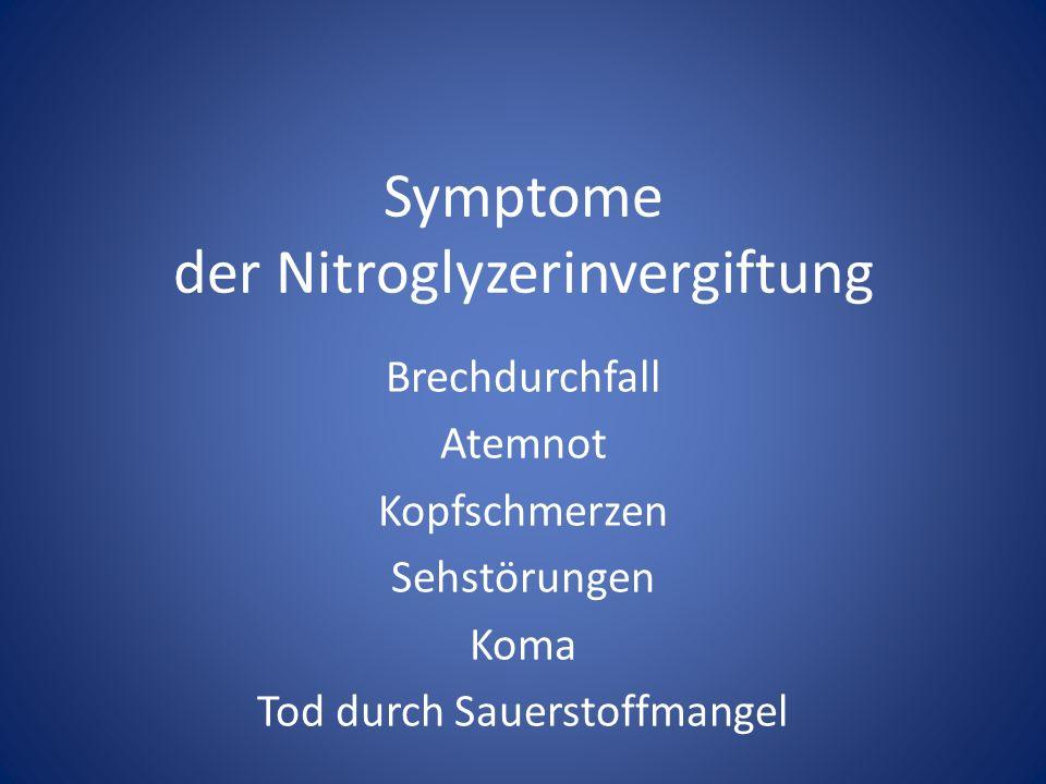 Symptome der Nitroglyzerinvergiftung Brechdurchfall Atemnot Kopfschmerzen Sehstörungen Koma Tod durch Sauerstoffmangel